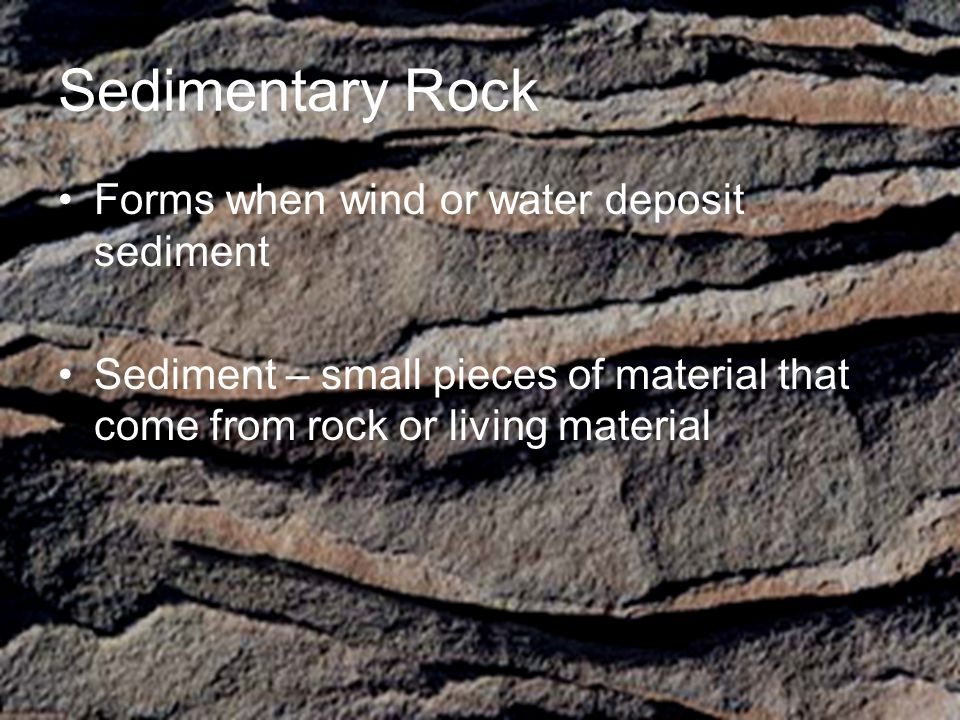 Sedimentary Rock Forms when wind or water deposit sediment