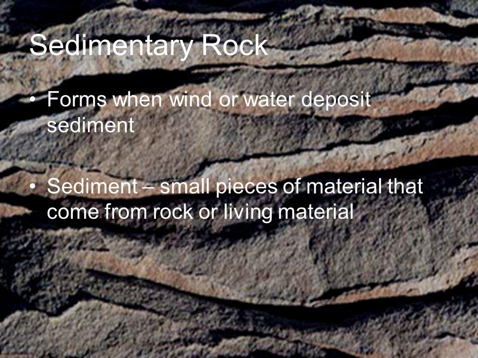 Sedimentary Rock Forms when wind or water deposit sediment