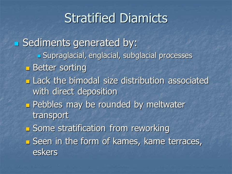 Stratified Diamicts Sediments generated by: Better sorting