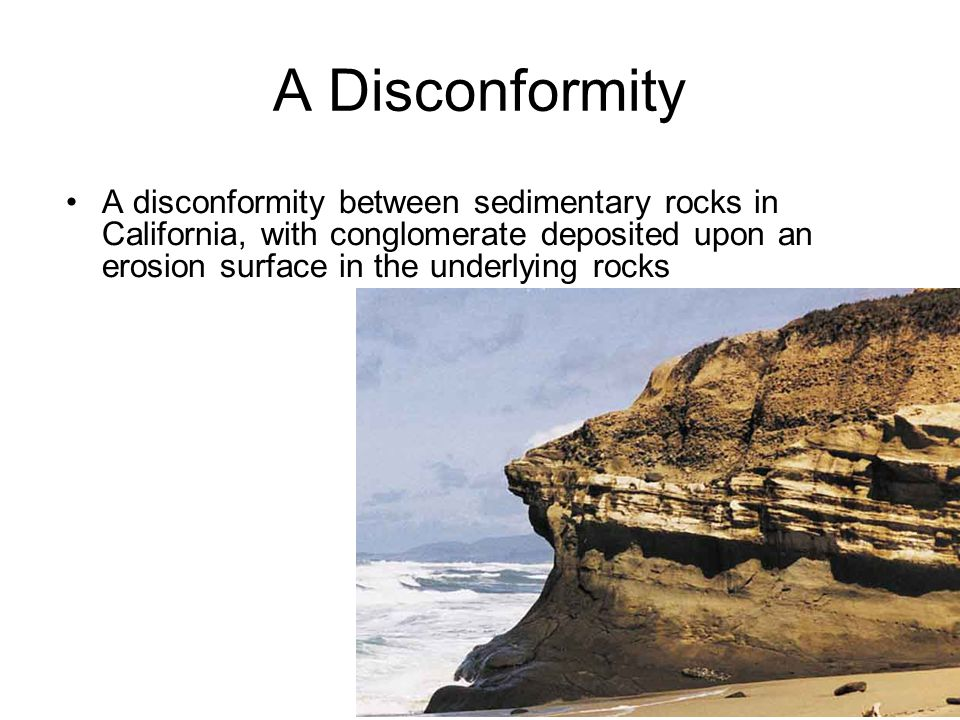 A Disconformity A disconformity between sedimentary rocks in California, with conglomerate deposited upon an erosion surface in the underlying rocks.