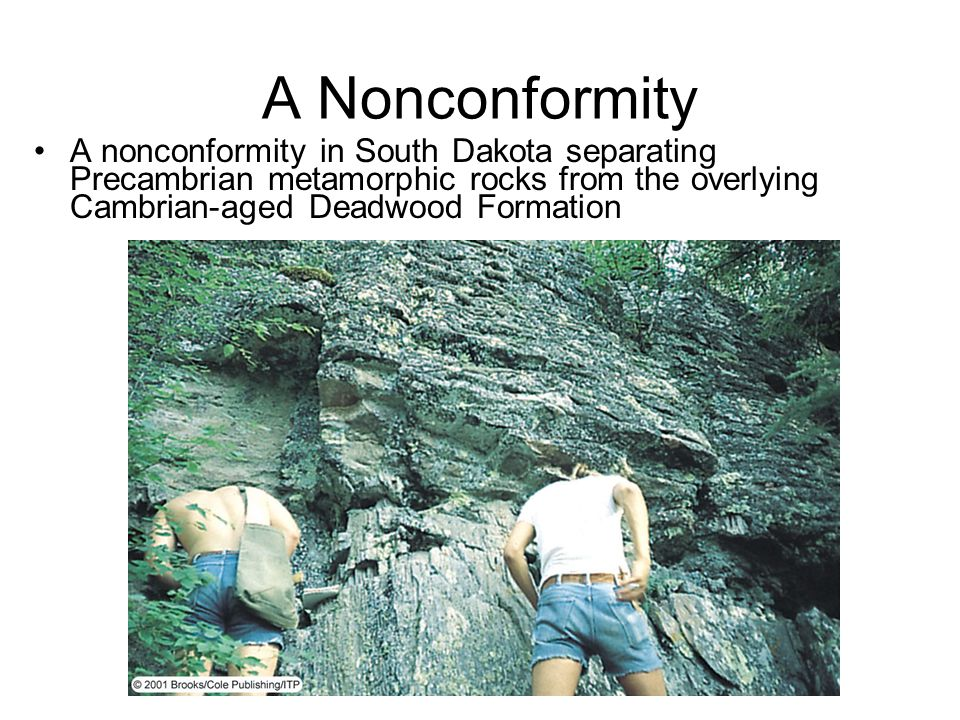 A Nonconformity A nonconformity in South Dakota separating Precambrian metamorphic rocks from the overlying Cambrian-aged Deadwood Formation.