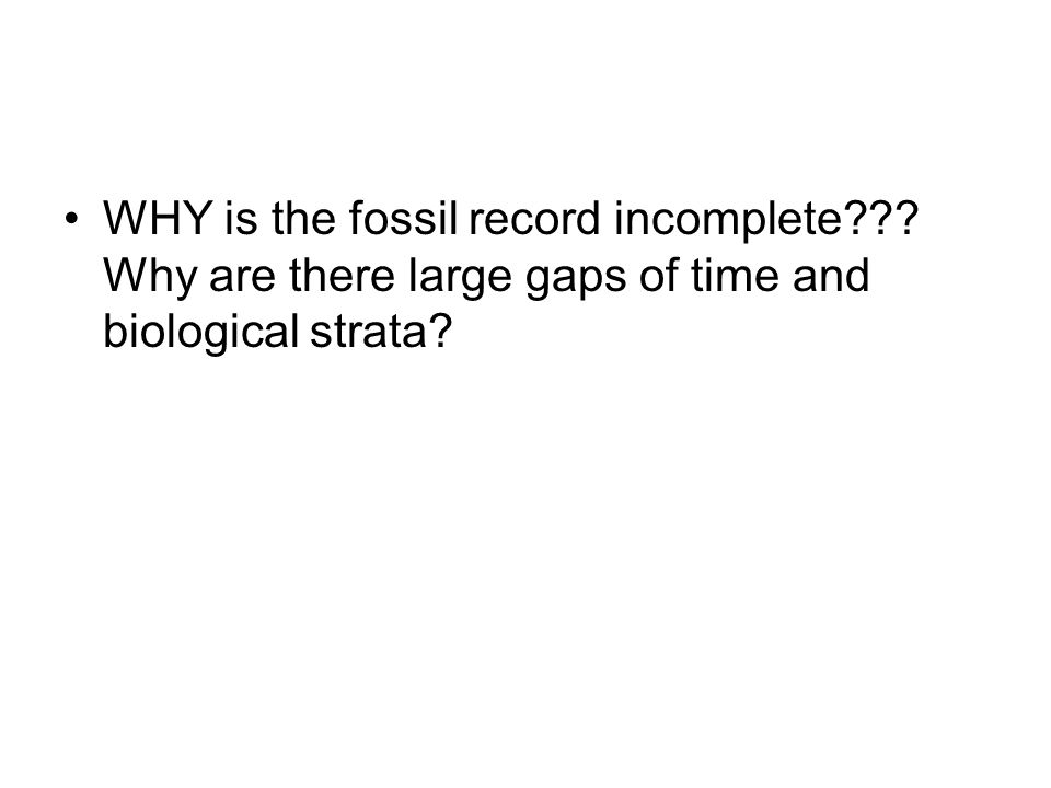 WHY is the fossil record incomplete
