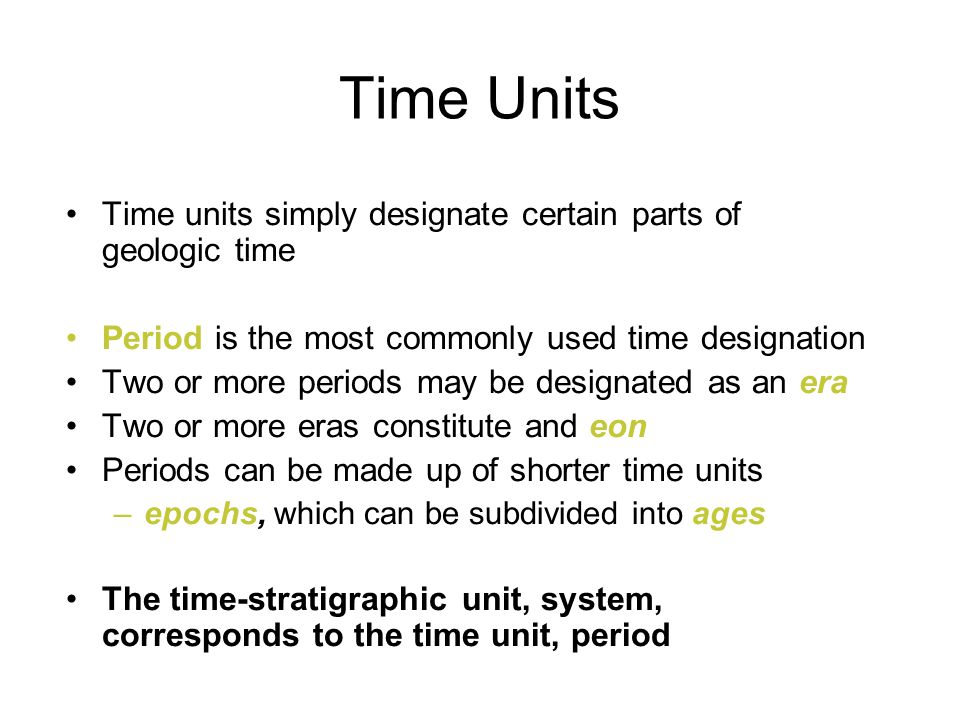 Time Units Time units simply designate certain parts of geologic time