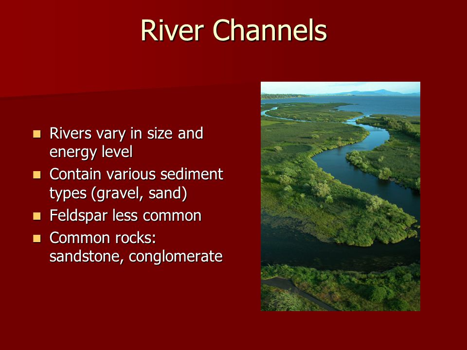 River Channels Rivers vary in size and energy level