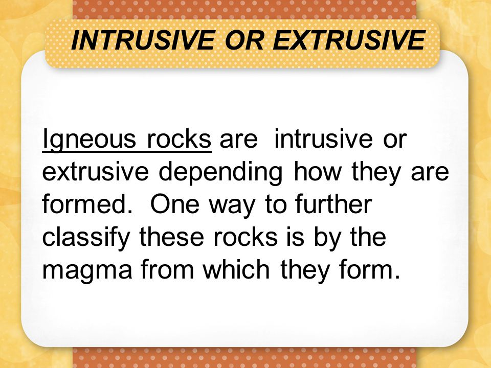 INTRUSIVE OR EXTRUSIVE