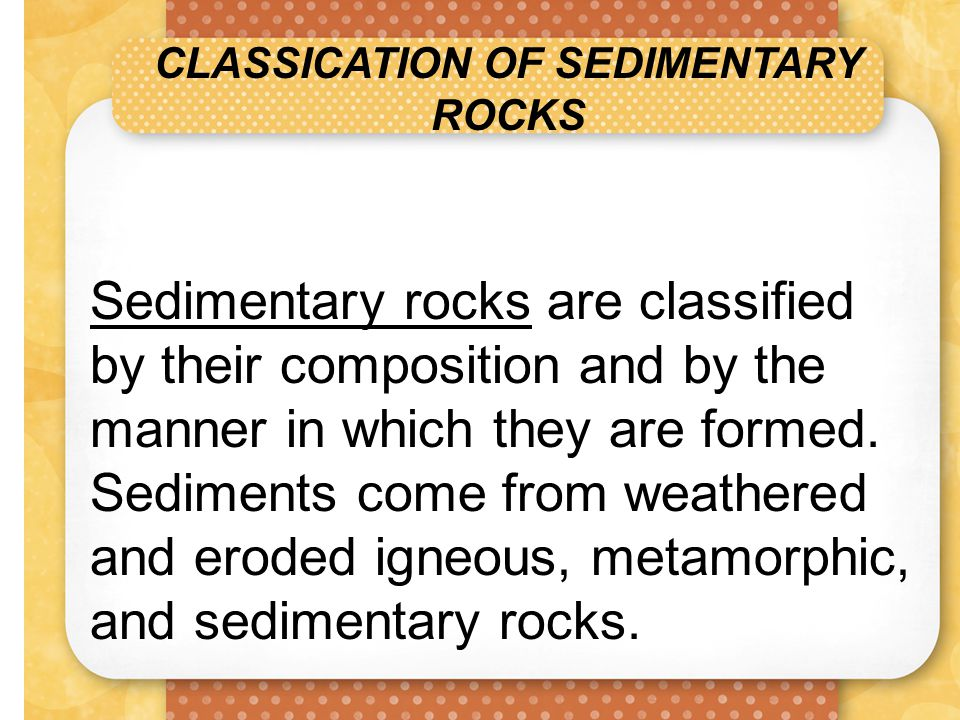 CLASSICATION OF SEDIMENTARY ROCKS