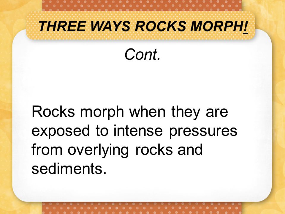 THREE WAYS ROCKS MORPH. Cont.