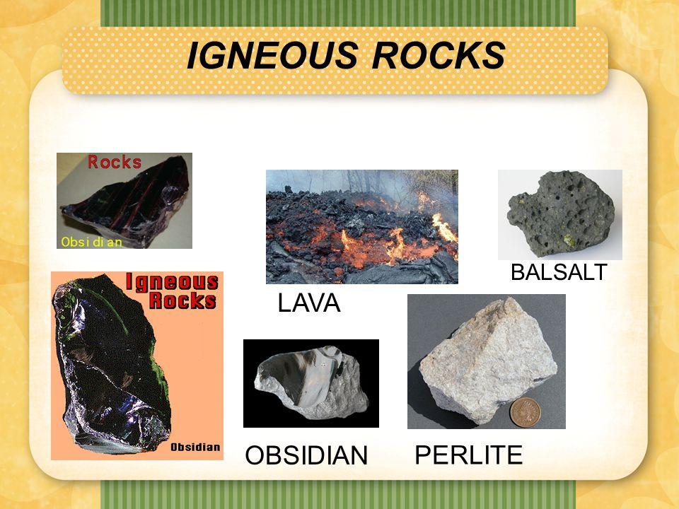IGNEOUS ROCKS BALSALT LAVA OBSIDIAN PERLITE