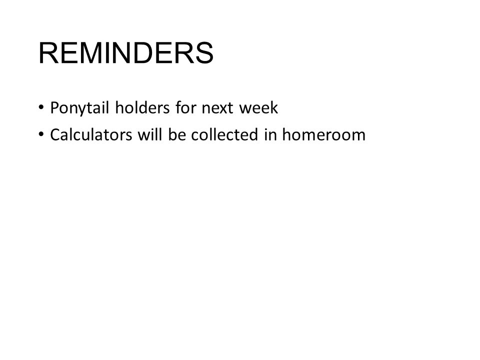 REMINDERS Ponytail holders for next week
