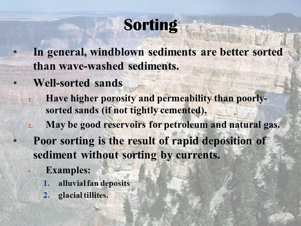 Sorting In general, windblown sediments are better sorted than wave-washed sediments. Well-sorted sands.