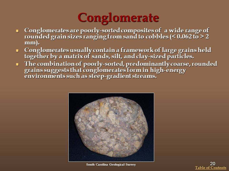 Conglomerate Conglomerates are poorly-sorted composites of a wide range of rounded grain sizes ranging from sand to cobbles (< 0.062 to > 2 mm).