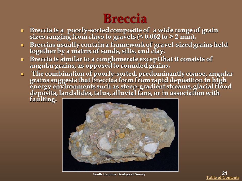 Breccia Breccia is a poorly-sorted composite of a wide range of grain sizes ranging from clays to gravels (< 0.062 to > 2 mm).
