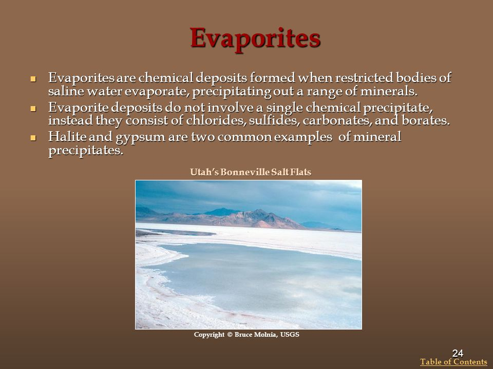 Evaporites Evaporites are chemical deposits formed when restricted bodies of saline water evaporate, precipitating out a range of minerals.