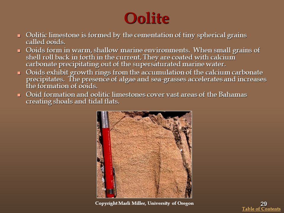 Oolite Oolitic limestone is formed by the cementation of tiny spherical grains called ooids.