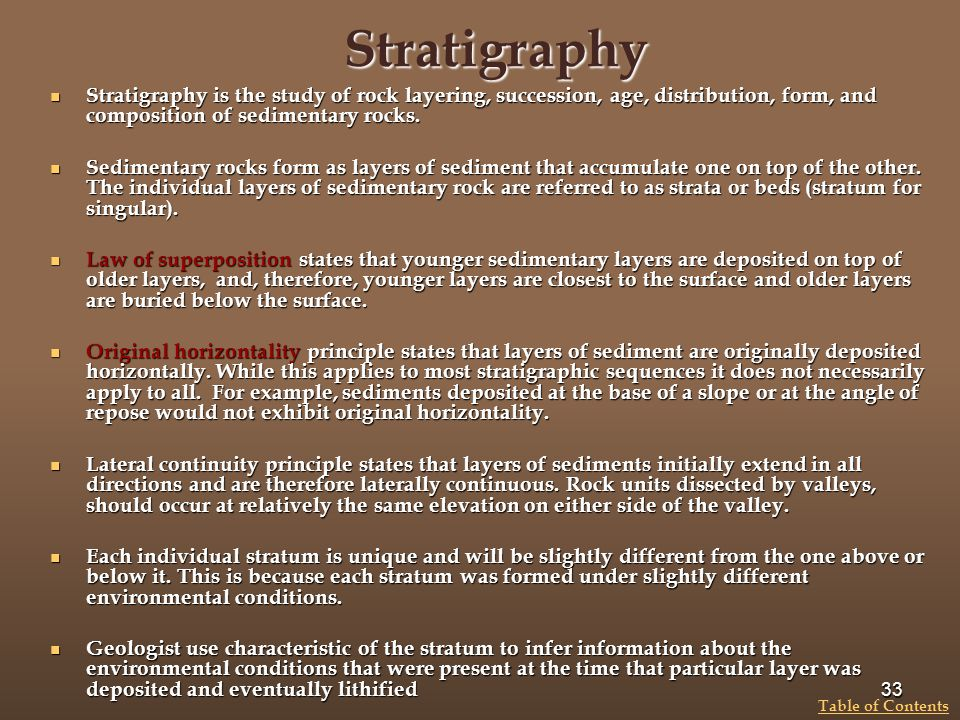 Stratigraphy Stratigraphy is the study of rock layering, succession, age, distribution, form, and composition of sedimentary rocks.