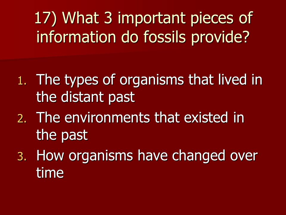 17) What 3 important pieces of information do fossils provide