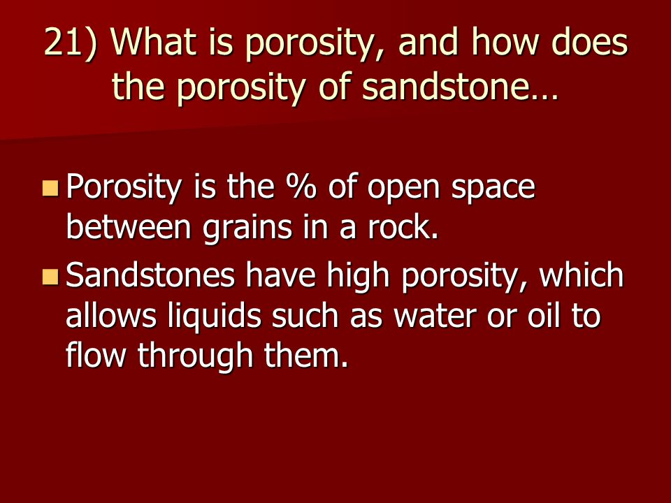 21) What is porosity, and how does the porosity of sandstone…