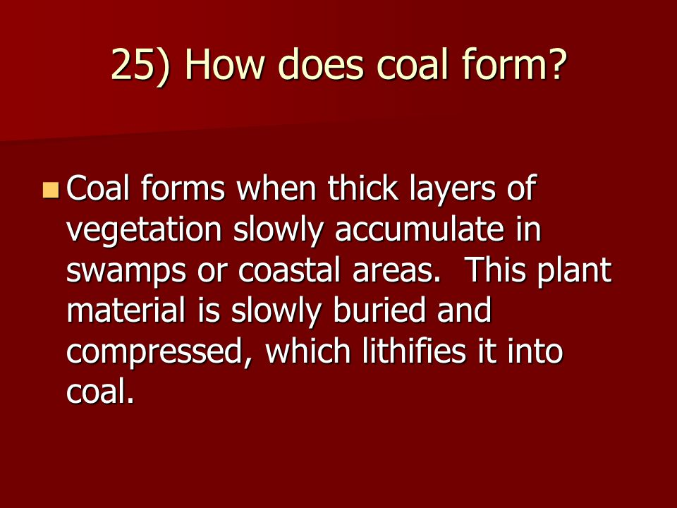 25) How does coal form