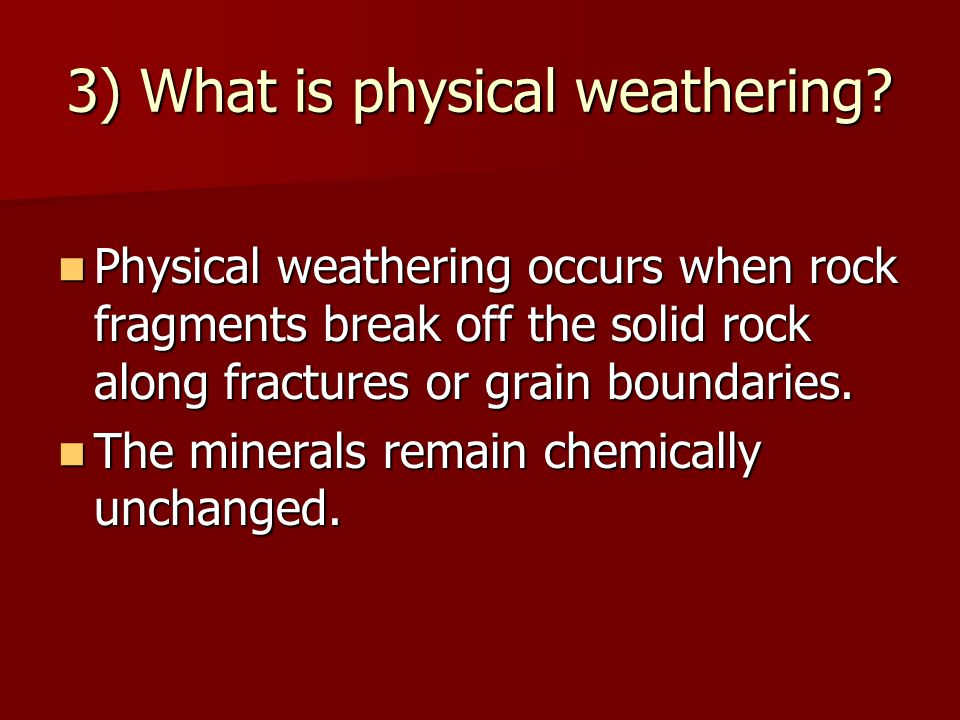 3) What is physical weathering