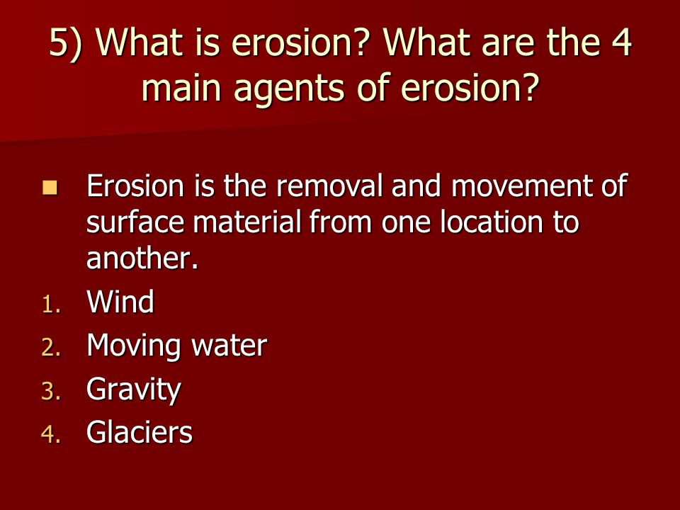 5) What is erosion What are the 4 main agents of erosion