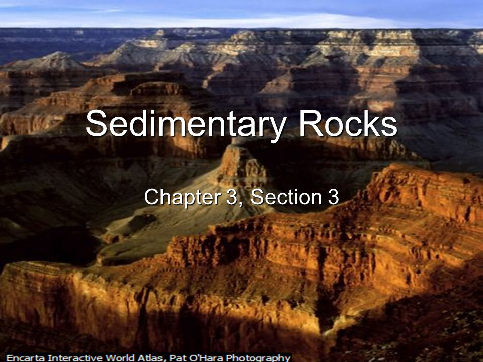 Sedimentary Rocks Chapter 3, Section 3