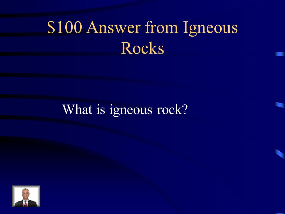 $100 Answer from Igneous Rocks