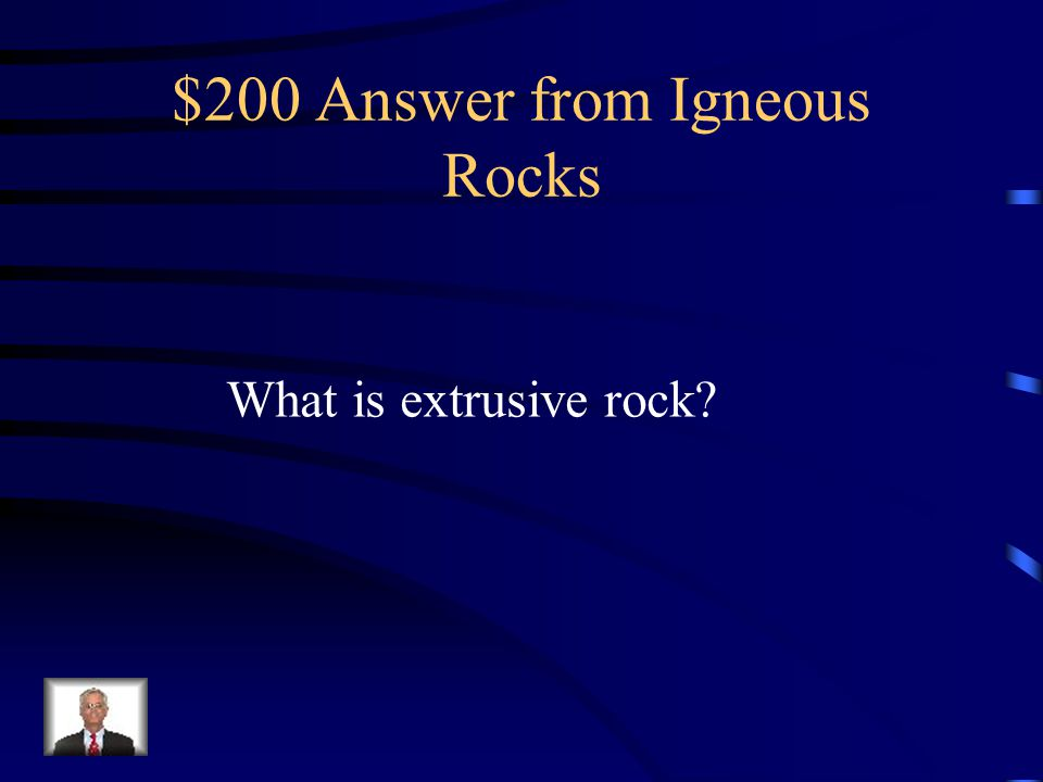 $200 Answer from Igneous Rocks