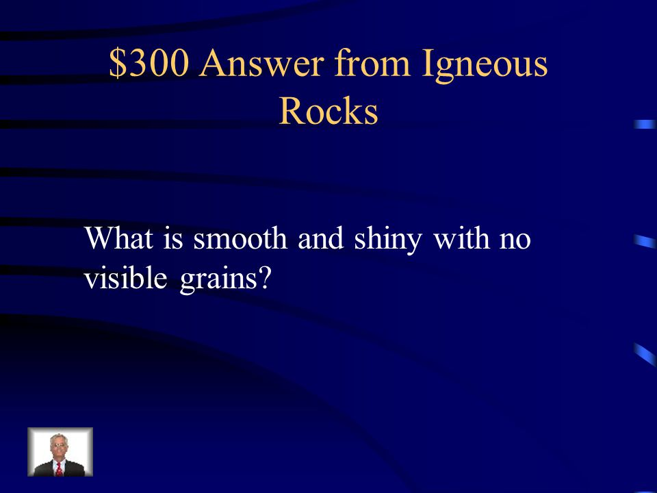 $300 Answer from Igneous Rocks