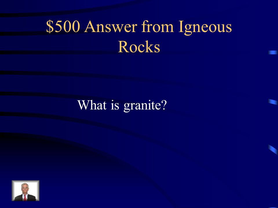 $500 Answer from Igneous Rocks