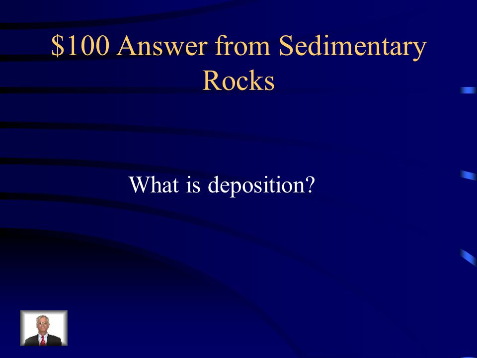 $100 Answer from Sedimentary Rocks