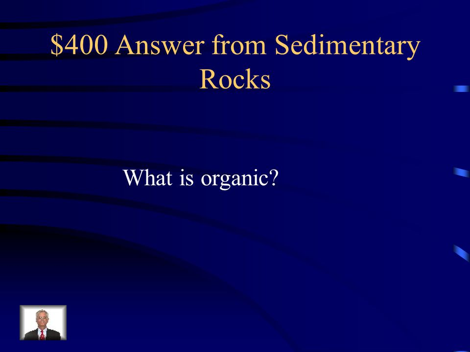 $400 Answer from Sedimentary Rocks