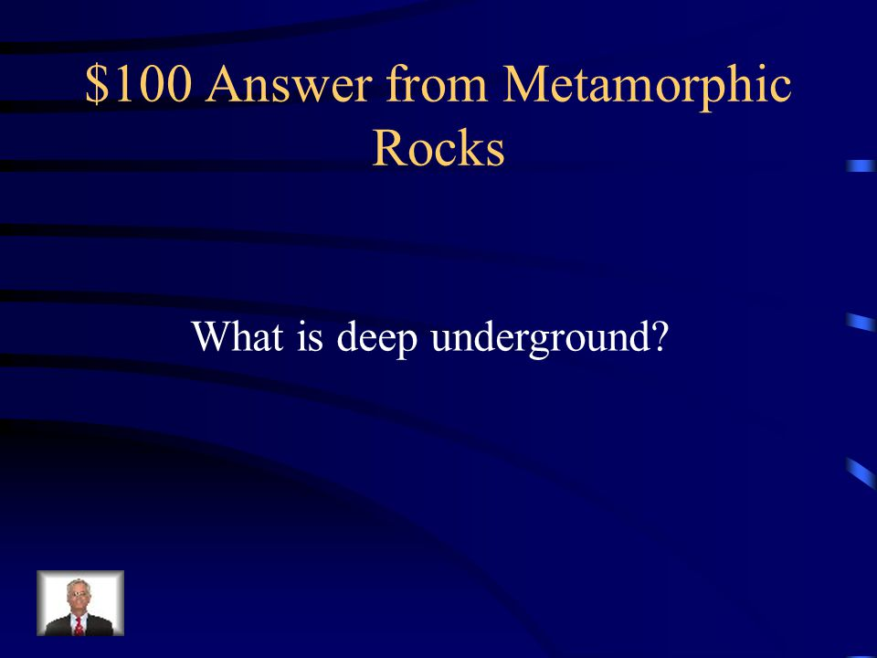 $100 Answer from Metamorphic Rocks
