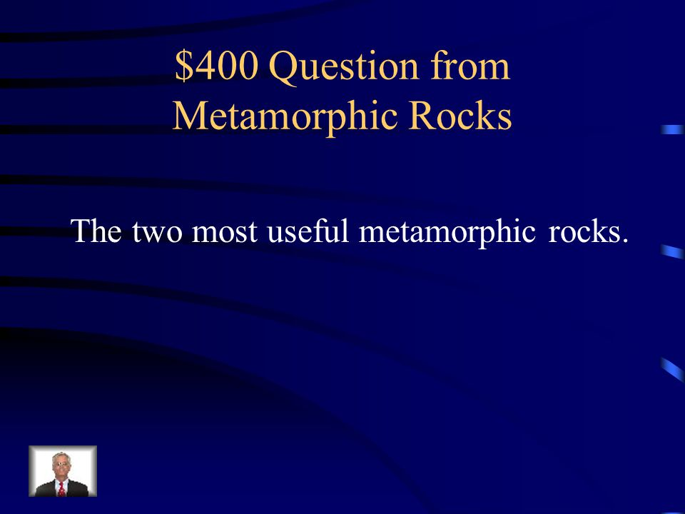 $400 Question from Metamorphic Rocks