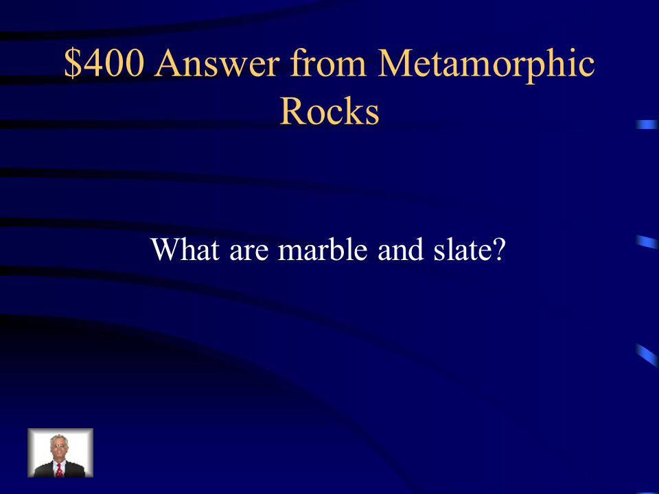 $400 Answer from Metamorphic Rocks