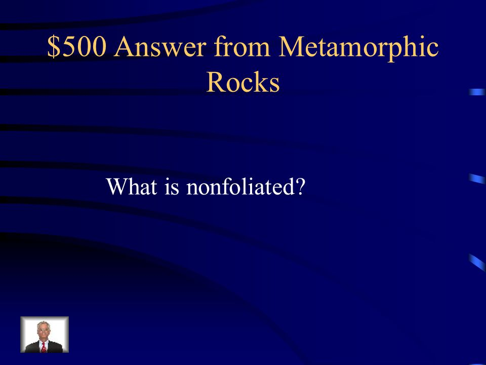 $500 Answer from Metamorphic Rocks
