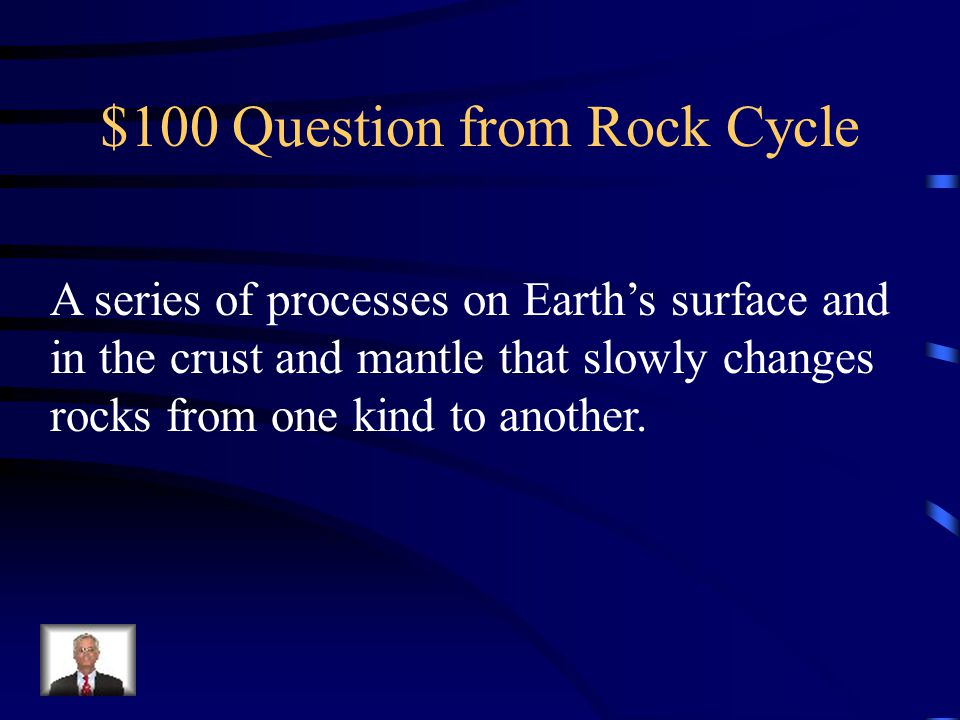 $100 Question from Rock Cycle
