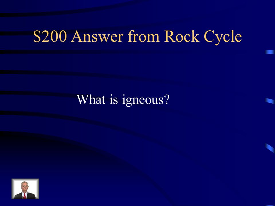 $200 Answer from Rock Cycle