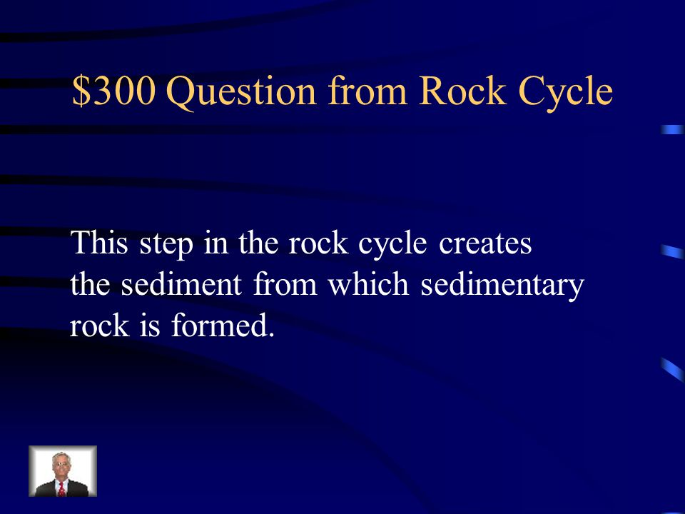 $300 Question from Rock Cycle