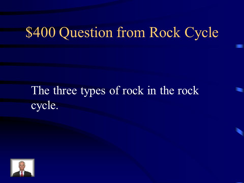 $400 Question from Rock Cycle