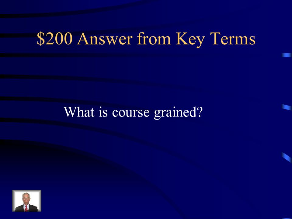 $200 Answer from Key Terms What is course grained