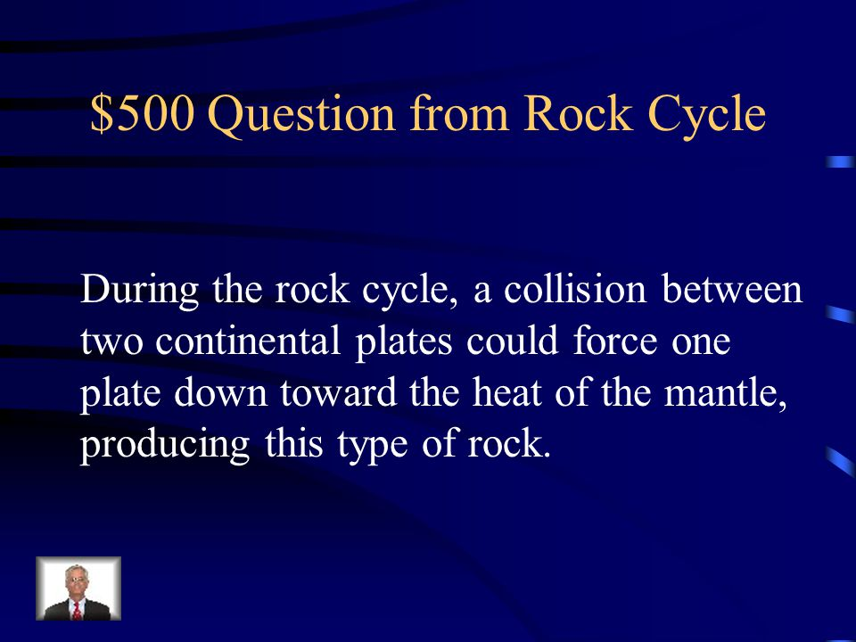 $500 Question from Rock Cycle