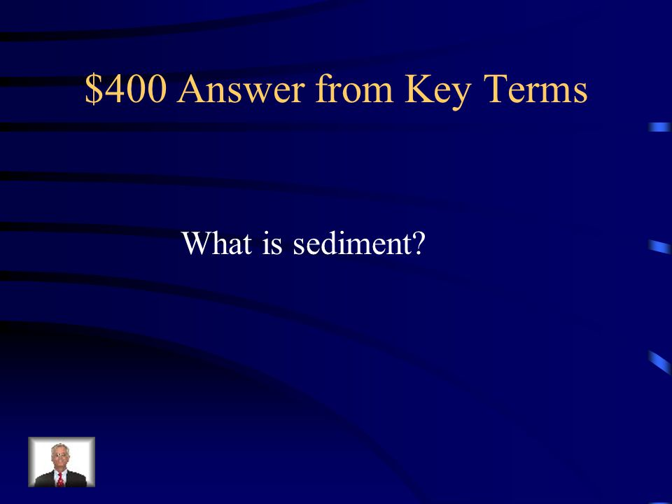 $400 Answer from Key Terms What is sediment