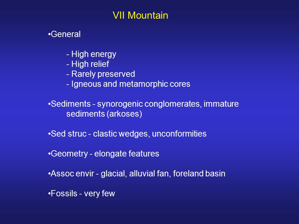 VII Mountain General - High energy - High relief - Rarely preserved