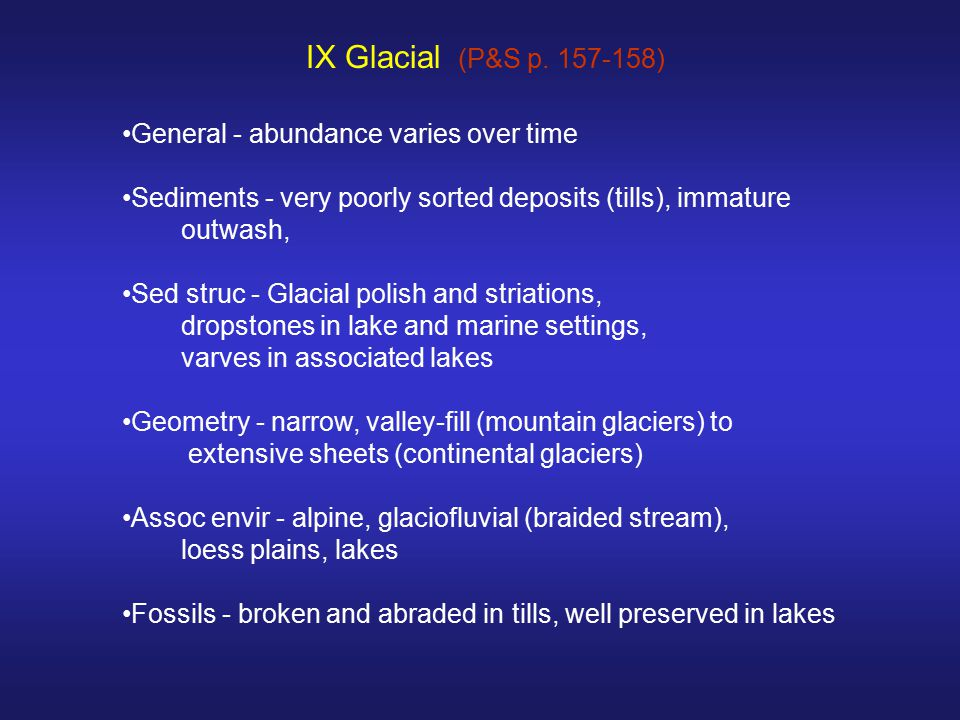 IX Glacial (P&S p. 157-158) General - abundance varies over time
