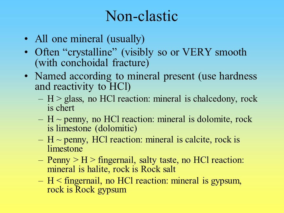 Non-clastic All one mineral (usually)