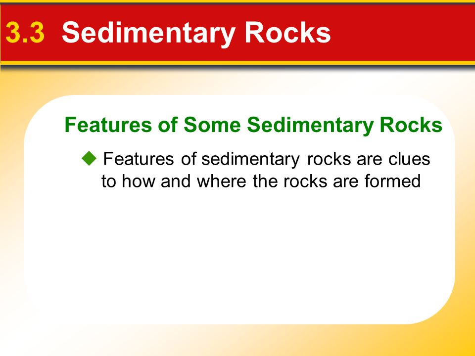 3.3 Sedimentary Rocks Features of Some Sedimentary Rocks