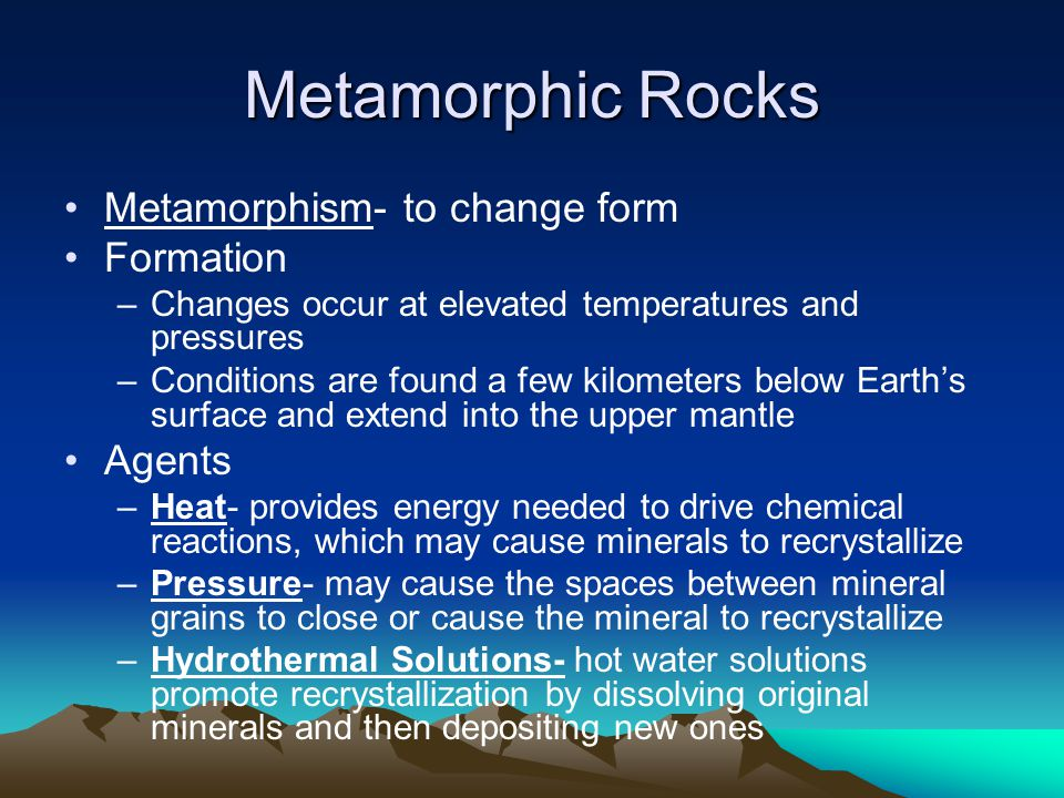 Metamorphic Rocks Metamorphism- to change form Formation Agents