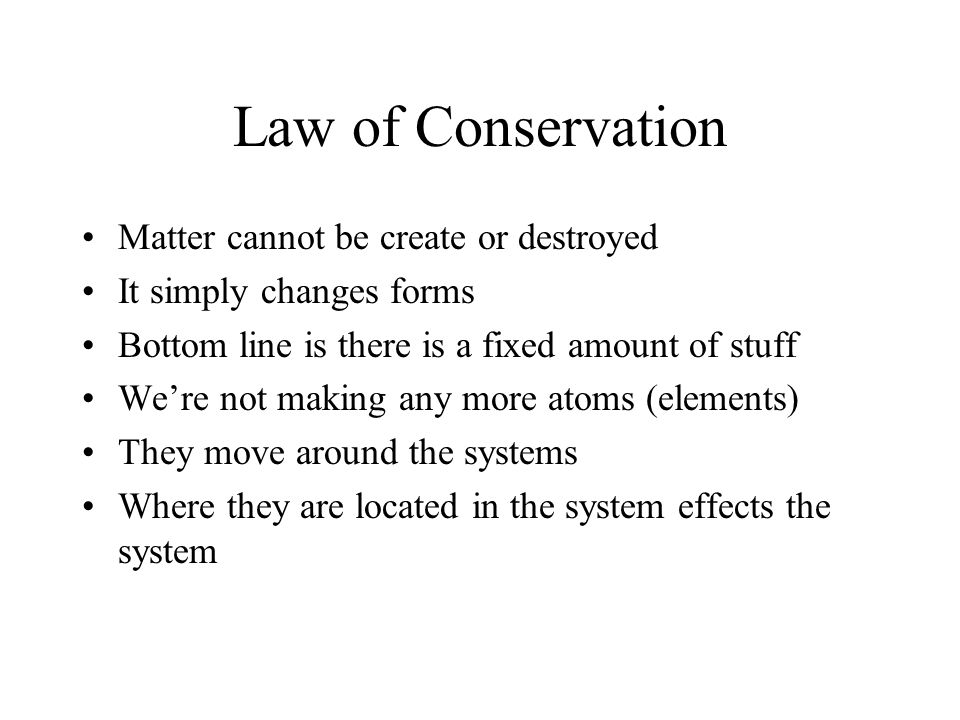Law of Conservation Matter cannot be create or destroyed