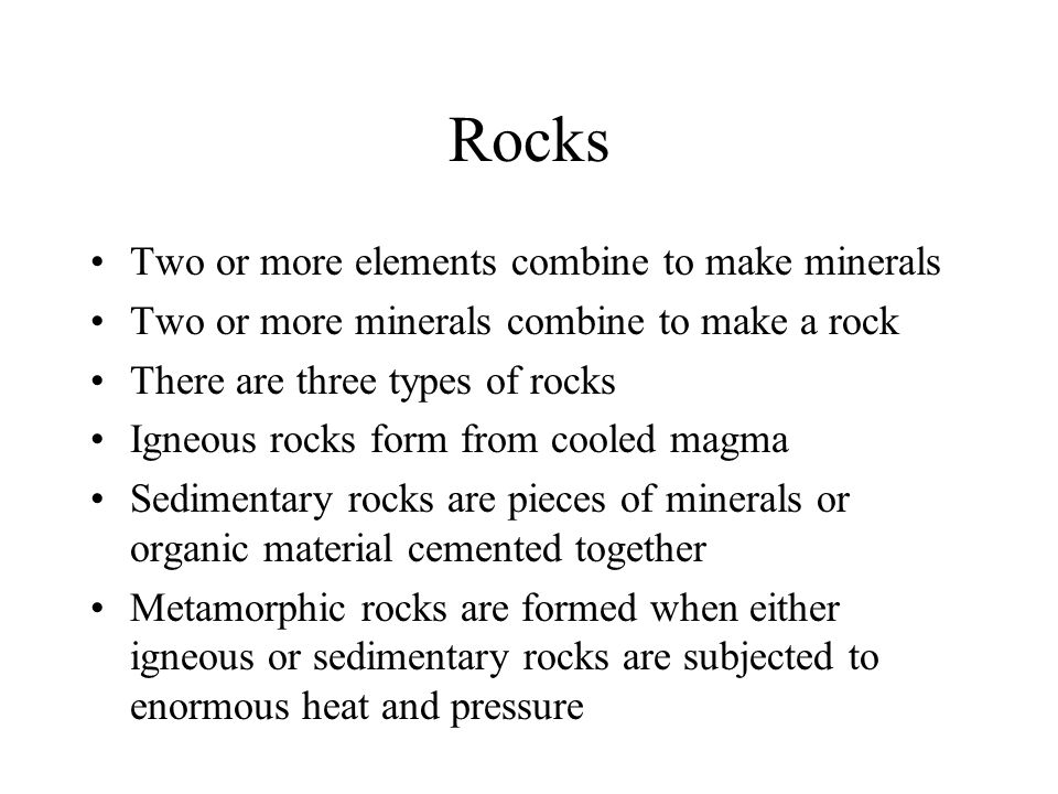 Rocks Two or more elements combine to make minerals