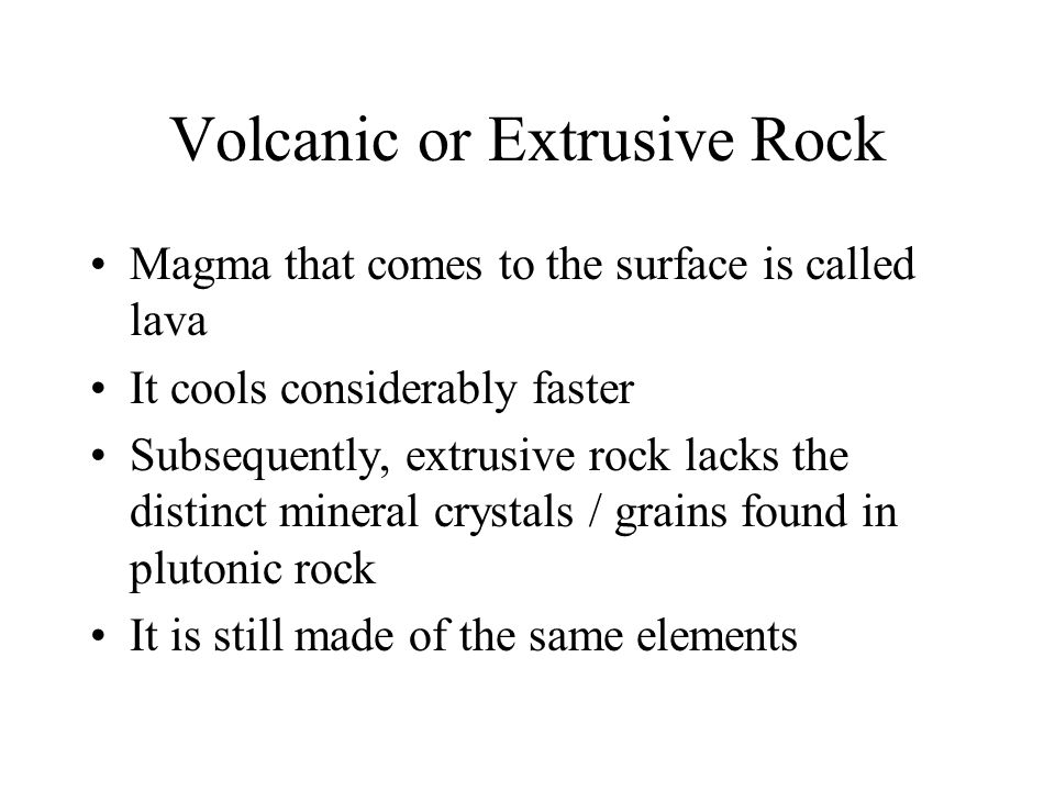 Volcanic or Extrusive Rock